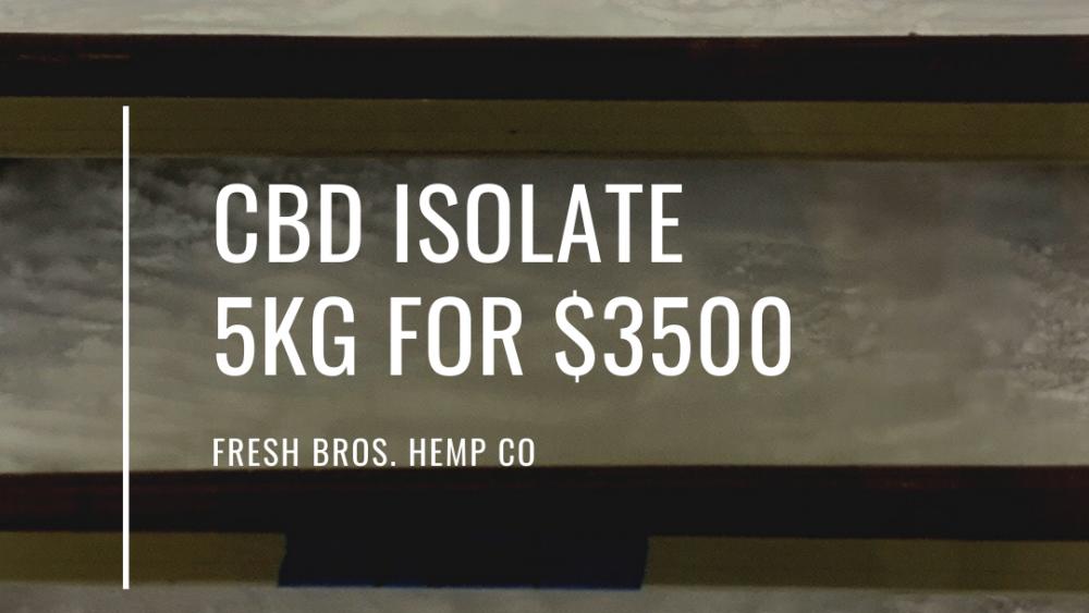 5 KILOS OF CBD ISOLATE FOR $3500!!!
